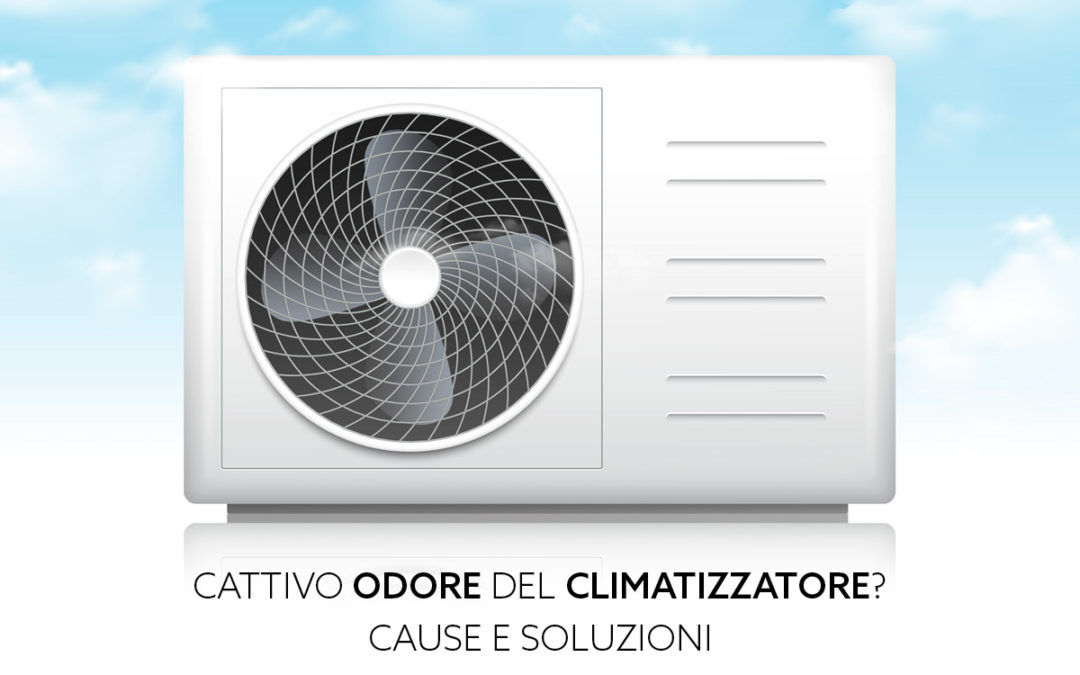 Cattivo odore climatizzatore: cause e soluzioni